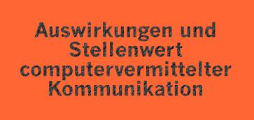 Auswirkungen und Stellenwert computervermittelter Kommunikation